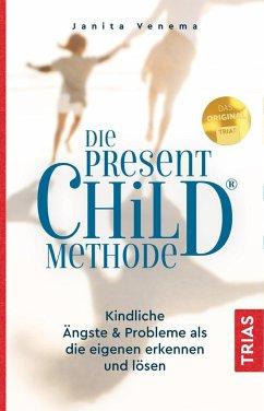Die Present Child® Metode; Kindliche Ängste & Probleme als die eigenen erkennen und lösen