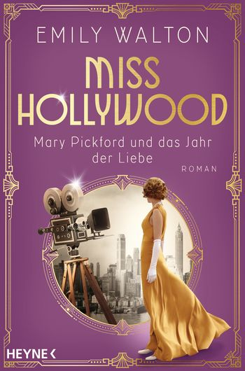 """""""Miss Hollywood – Mary Pickford und das Jahr der Liebe"""" von Emily Walton"""