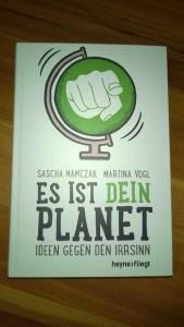 Es ist dein Planet - Ideen gegen den Irrsinn (3)