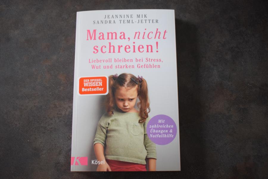 Rezension: Mama, nicht schreien! Liebevoll bleiben bei Stress, Wut und starken Gefühlen.